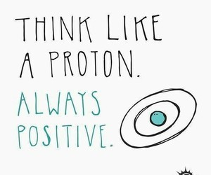 positive, proton, and quotes image