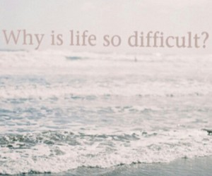 life, difficult, and why image