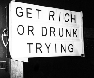 rich, drunk, and quotes image