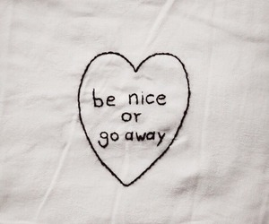 be nice or go away image