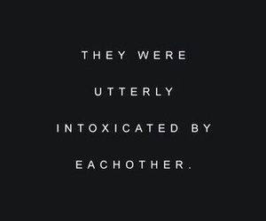 intoxicated, quote, and love image