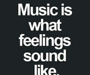 music, feelings, and quote image