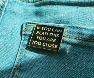 pin, jean, and too close image