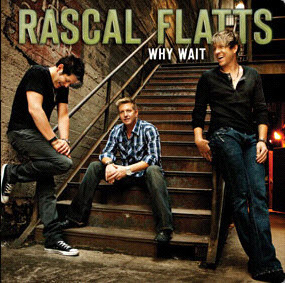 rascal flatts, why wait, and nothing like this image