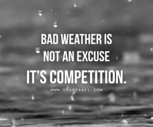 bad weather, competition, and no excuses image