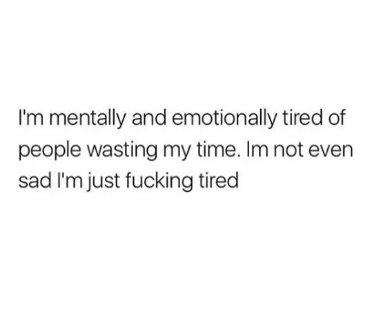 mentally and emotionally tired. shared by fro_