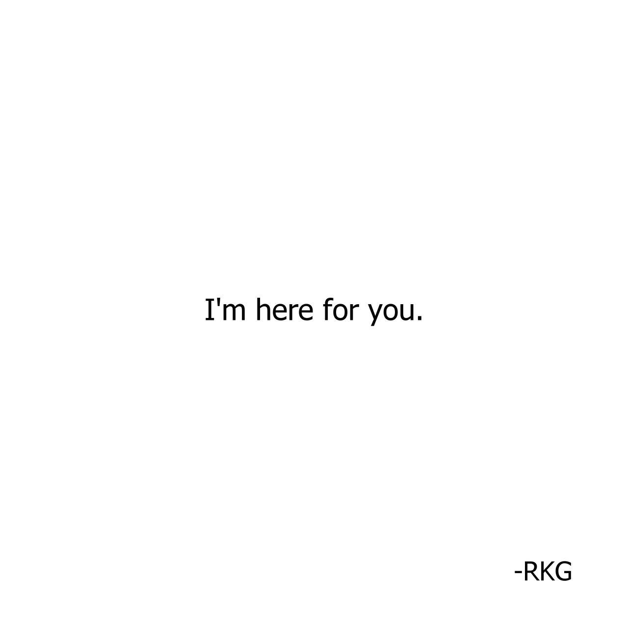 I\'m here for you, no matter what, at 4.00 A.M or 2.00 P.M ...