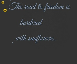 flowers, sunflowers, and freedom image