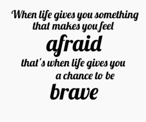 quotes, afraid, and brave image