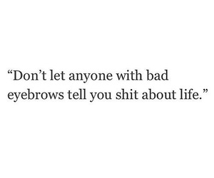 eyebrows, life, and quote image