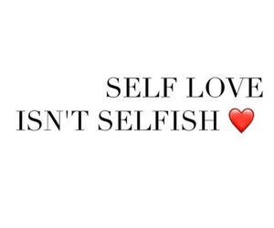 self love, selfish, and care about yourself image