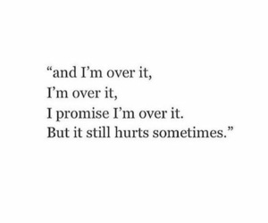 hurt, over, and quotes image