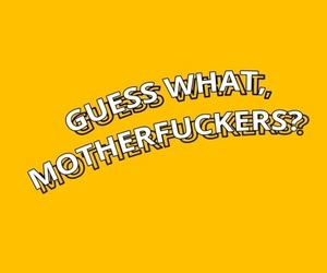 guess, motherfuckers, and quote image