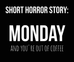 coffee, horror, and monday image