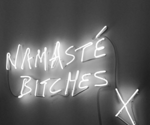 bitch, neon, and namaste image