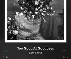 spotify, sam smith, and too good at goodbyes image