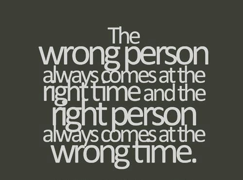 Quote Pictures The wrong person always comes at the right ...
