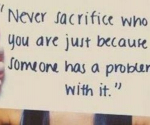 be yourself, quotes, and sacrifice image