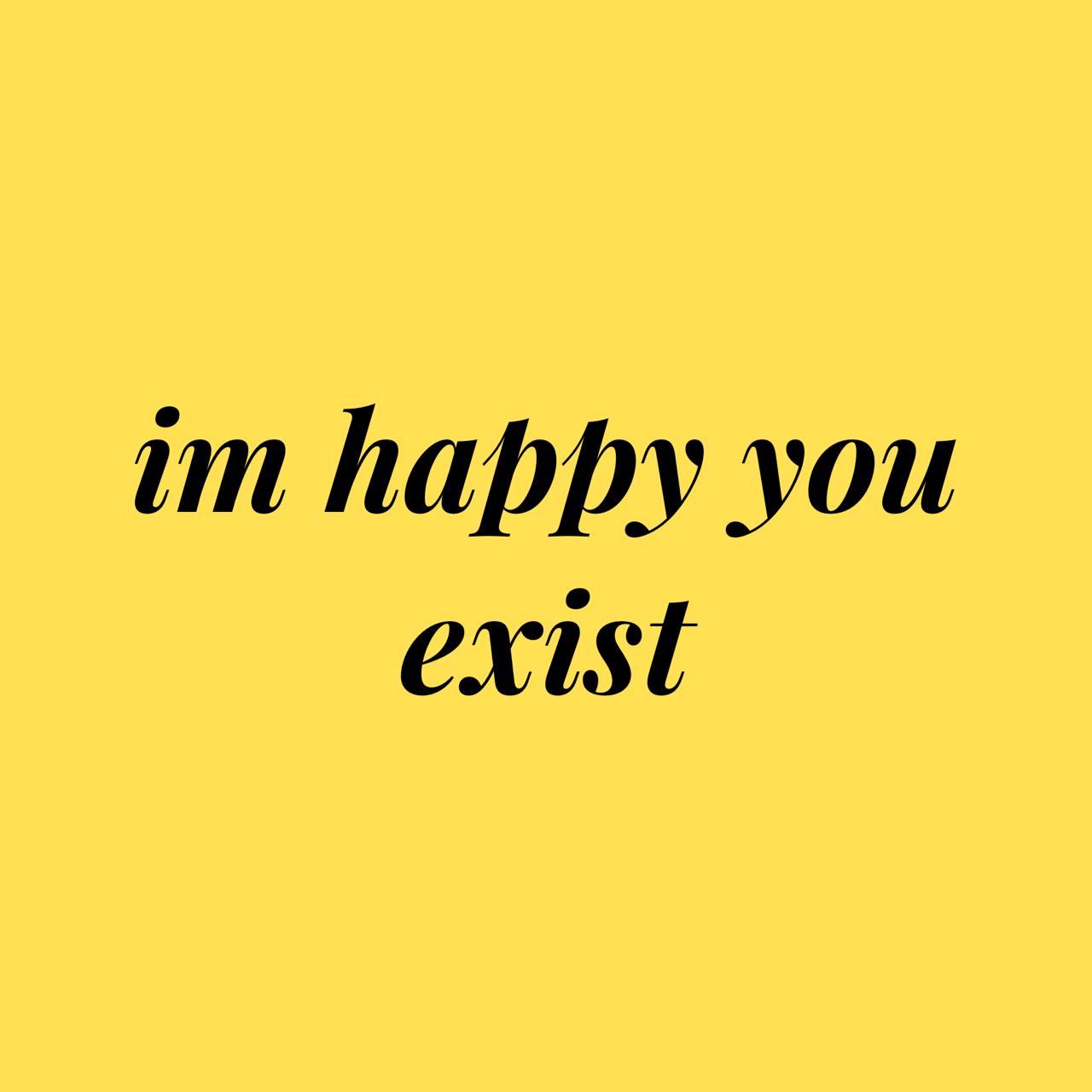 Happy im I'm happy