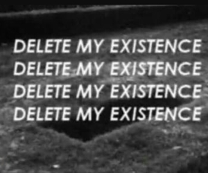 delete, depression, and Existence image