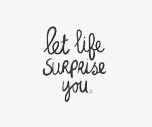 quotes, life, and surprise image