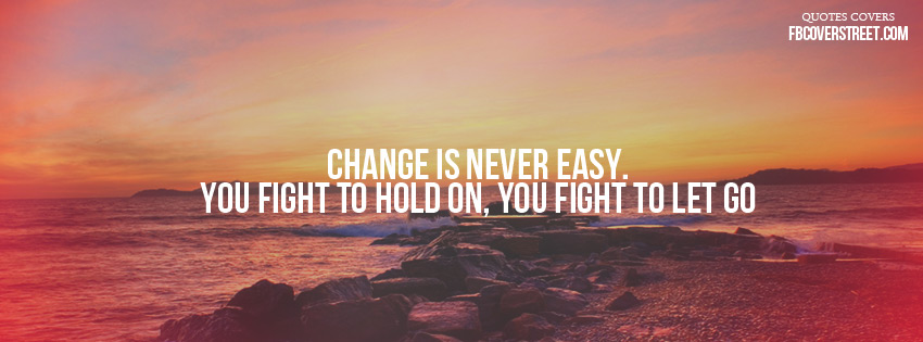Change Is Never Easy Facebook Cover On We Heart It