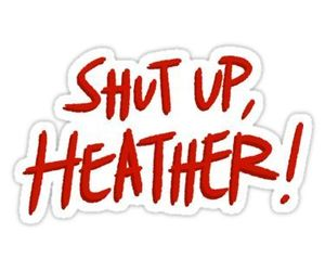 Heathers, red letters, and blurry ughhh image
