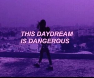 quotes, daydream, and dangerous image