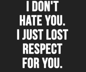 respect, hate, and quotes image