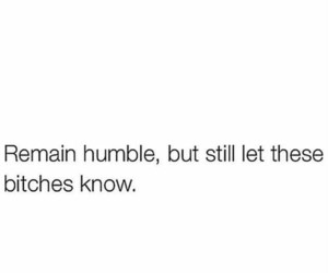 quotes, humble, and bitch image
