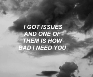 i need you, issues, and Lyrics image