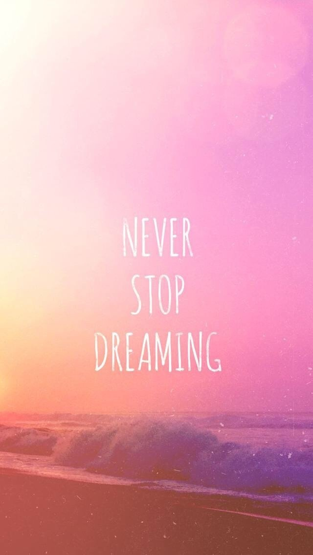Life Is All About Dreaming So Never Ever Stop Dreaming In