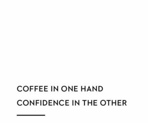 confidence, coffee, and quotes image