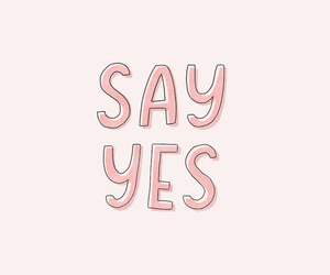 background, pink, and say yes image