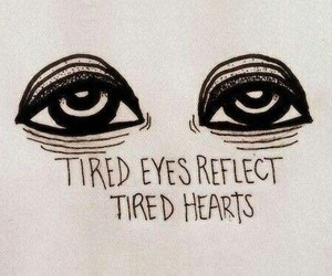 eyes, quotes, and tired image