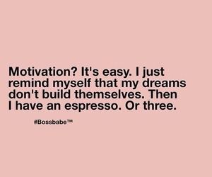motivation, coffee, and dreams image