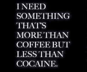 coffee, cocaine, and quotes image