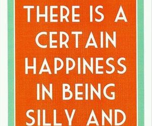 quotes, silly, and happiness image