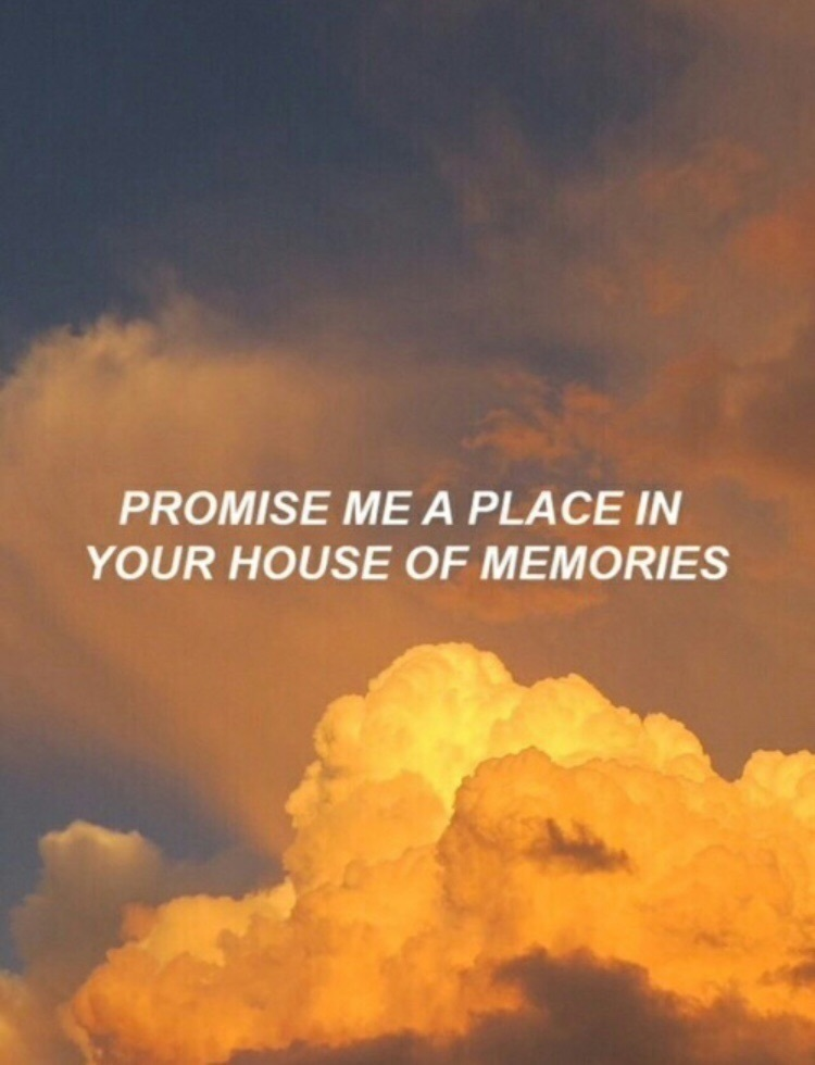 promise me a place in your house of memories on we heart it