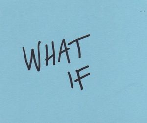 quotes, blue, and what if image