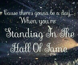 hall of fame, quote, and lyric image