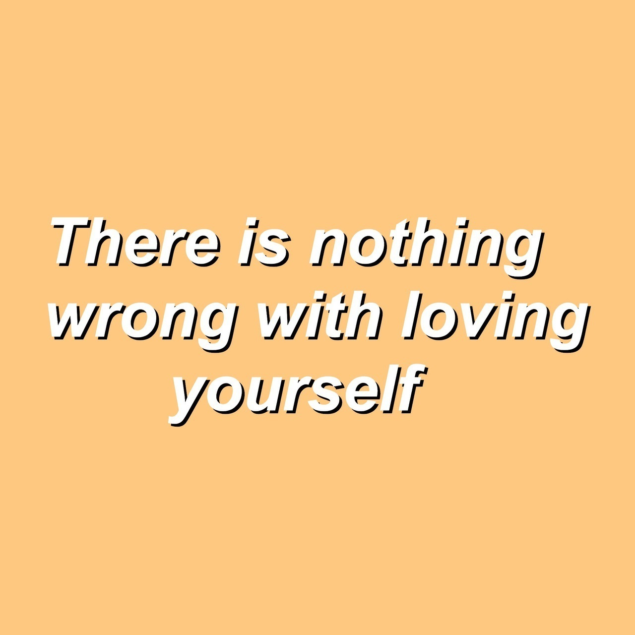 there is nothing wrong loving yourself on we heart it