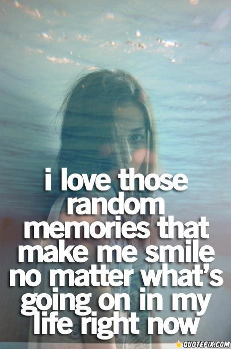 I Love Those Random Memories   - QuotePix com - Quotes