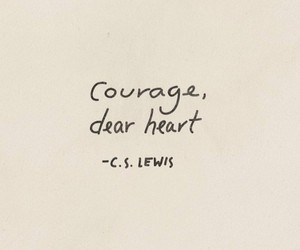 courage, dear, and heart image
