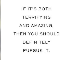 amazing, terrifying, and pursue it image