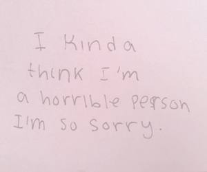 quotes, horrible, and sorry image