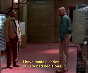 breaking bad, quotes, and bad decisions image