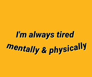 quotes, yellow, and tired image