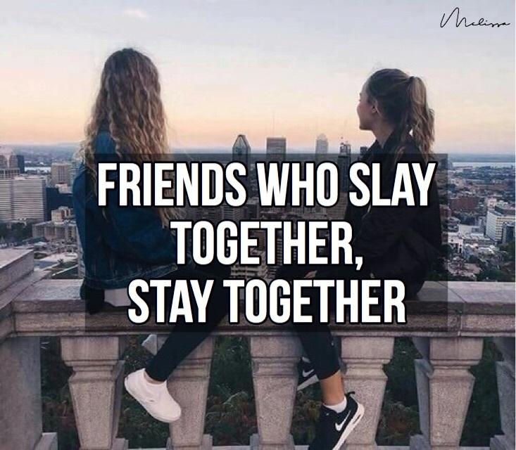 slay sassy quotes friendship friendshipgoals goals quote
