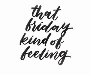 excited, feelings, and friday image